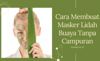 cara membuat masker lidah buaya tanpa campuran