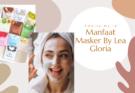 Manfaat Masker By Lea Gloria