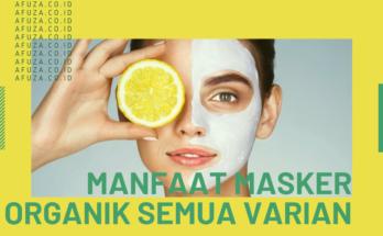Manfaat Masker Organik Semua Varian